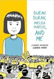 "Cover of Lorina Mapa's graphic memoir ""Duran Duran, Imelda Marcos, and Me""."